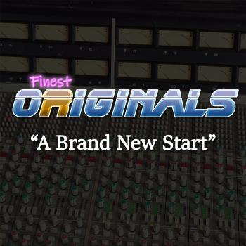 Finest ORIGINALS - A Brand New Start