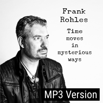 TIME MOVES IN MYSTERIOUS WAYS - MP3 Version