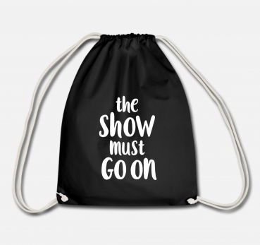 the ShOW must GO ON - Gymbag