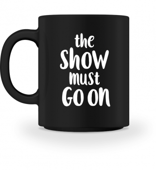 the ShOW must GO ON - Tasse